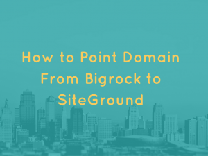 how-to-point-domain-from-bigrock-to-siteground